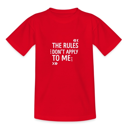 The rules don't apply to me - Teenager T-Shirt