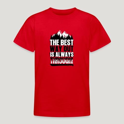 The Best Way Out is always Through! Bushcraft Wild - Teenager T-Shirt
