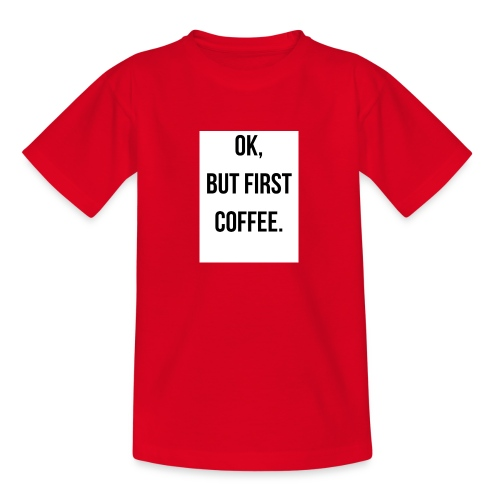 flat 800x800 075 fbut first coffee - Teenager T-shirt