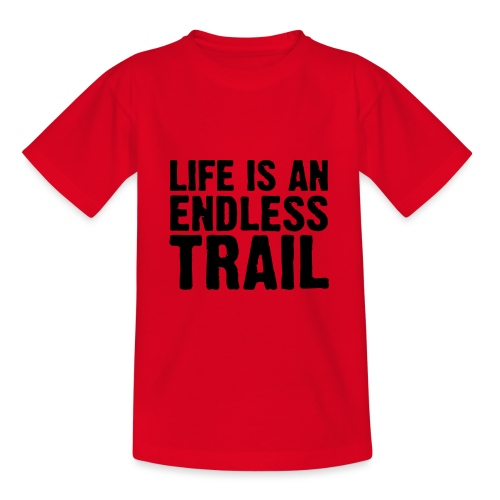 Life is an endless trail - Teenager T-Shirt