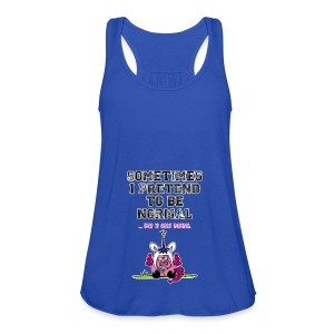 Unipoos - Sometimes I pretend to be normal - Frauen Tank Top von Bella