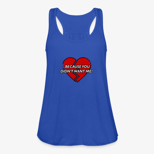 Because You Did not Want Me! - Women's Tank Top by Bella