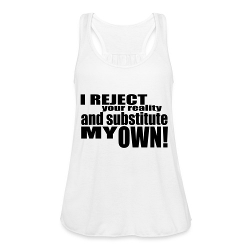 I reject your reality and substitute my own - Women's Tank Top by Bella