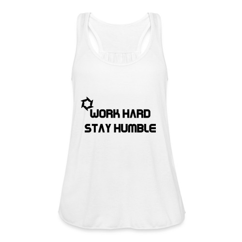Work hard, stay humble - Women's Tank Top by Bella