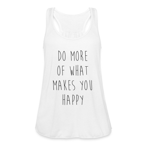 Do More Of What Makes You Happy Motivational Quote - Frauen Tank Top von Bella