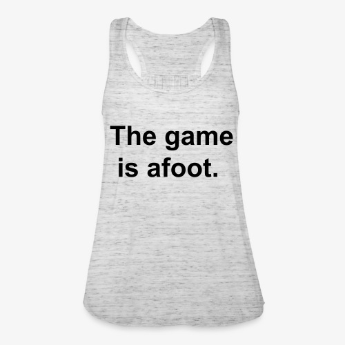 The game is afoot - Sherlock Holmes Quote - Women's Tank Top by Bella