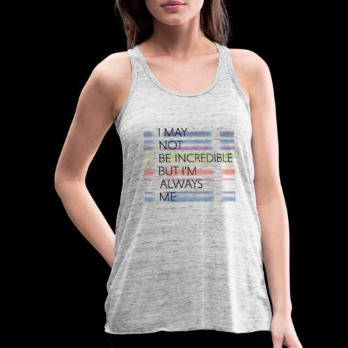 I may not be incredible - Women's Tank Top by Bella