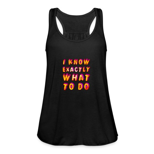 I know exactly what to do - Women's Tank Top by Bella