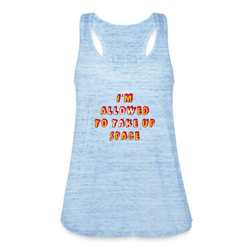 I m allowed to take up space - Women's Tank Top by Bella
