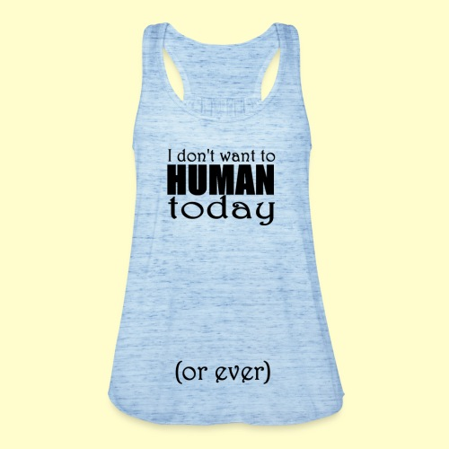 I don't want to human today (or ever) - Women's Tank Top by Bella