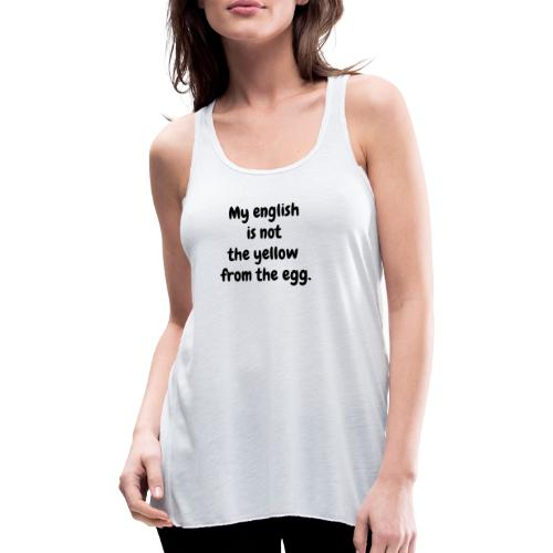 My english is not the yellow from the egg. - Federleichtes Frauen Tank Top