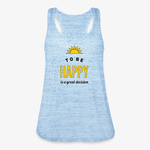 to be HAPPY is a great decision - Frauen Tank Top von Bella