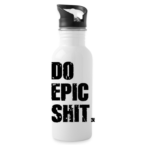 Do Epic Shit. - Trinkflasche