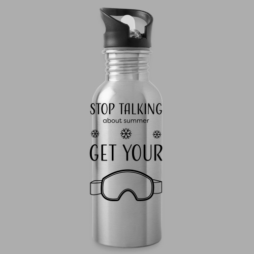 STOP TALKING ABOUT SUMMER AND GET YOUR SNOW / WINTER - Water Bottle