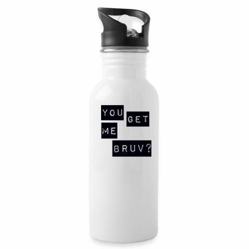 You get me bruv - Water Bottle