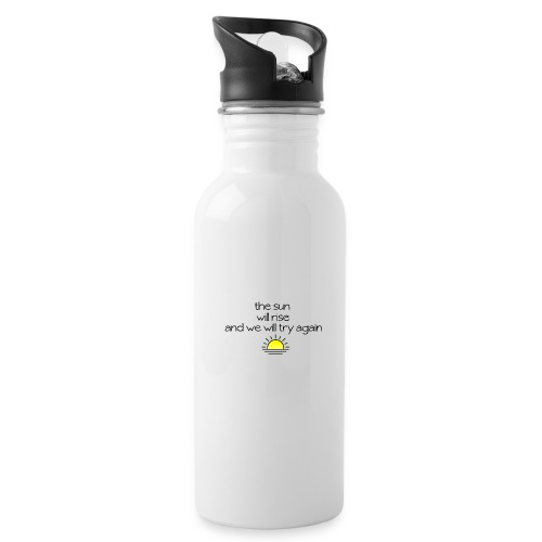 The Sun Will Rise And We Will Try Again - Water Bottle