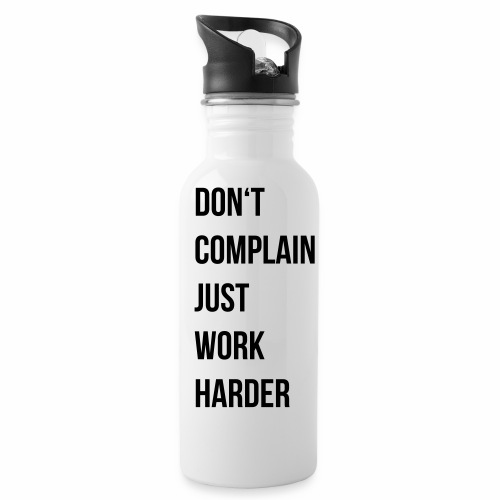 don't complain just work harder - Drinkfles