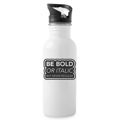 Be bold, or italic but never regular - Drinkfles met geïntegreerd rietje