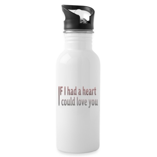 if i had a heart i could love you - Water bottle with straw