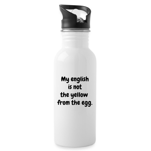 My english is not the yellow from the egg. - Trinkflasche mit integriertem Trinkhalm