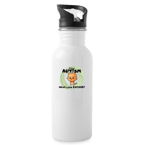 I have AUTISM, what's your excuse? - Water bottle with straw