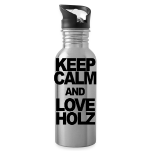 KEEP CALM AND LOVE HOLZ - Trinkflasche