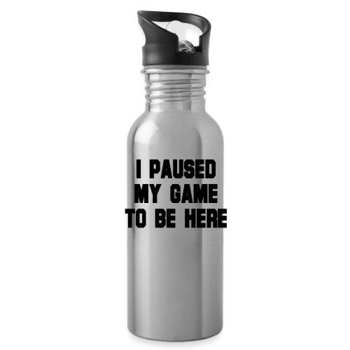 Ich habe mein Spiel pausiert um hier zu sein - Trinkflasche