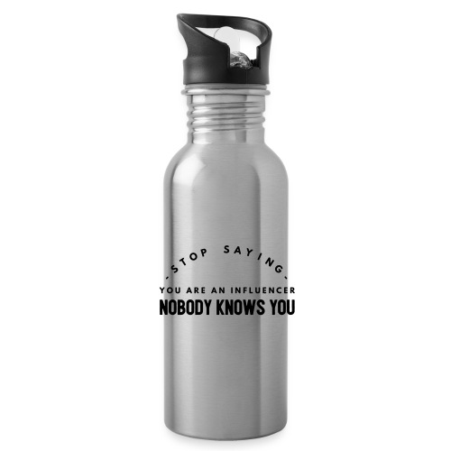 Influencer ? Nobody knows you - Water bottle with straw