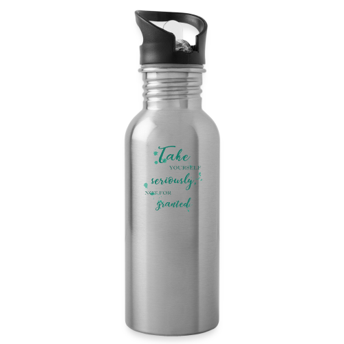 Take yourself seriously, not for granted - Water Bottle