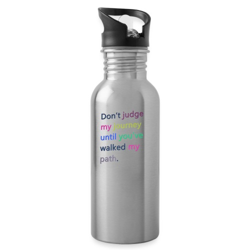 Dont judge my journey until you've walked my path - Water bottle with straw