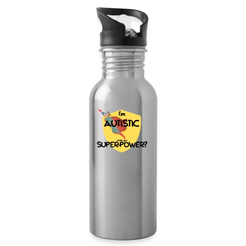 I'm AUTISTIC, what's your SUPERPOWER? - Water bottle with straw
