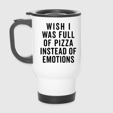 Full Of Pizza Funny Quote - Termosmugg