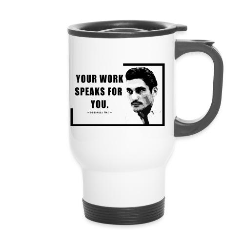 Your Work Speaks for You - Tazza termica con manico per il trasporto