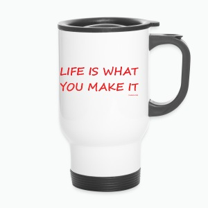Life is what you make it - Travel Mug