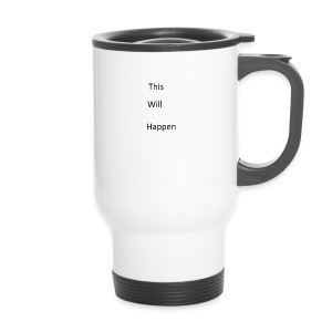 This Will Happen - Travel Mug