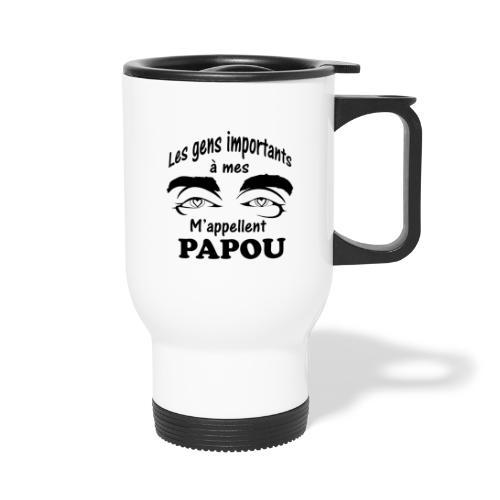 Les gens importants à mes yeux m'appellent PAPOU - Mug thermos