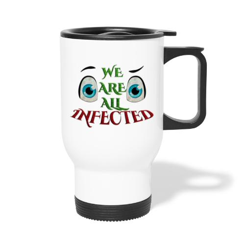 We are all infected -by- t-shirt chic et choc - Mug thermos