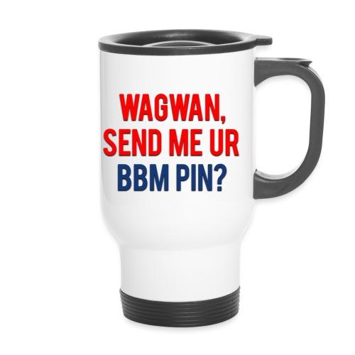 Wagwan Send BBM Clean - Thermal mug with handle