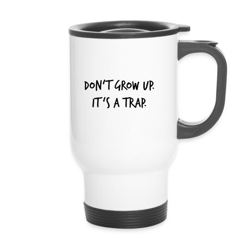 Don't grow up… Handschrift Stil - Farbe wählbar - Thermobecher