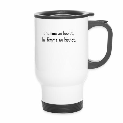 L'homme au boulot, la femme au bistrot - Mug thermos