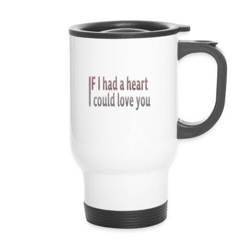 if i had a heart i could love you - Thermal mug with handle