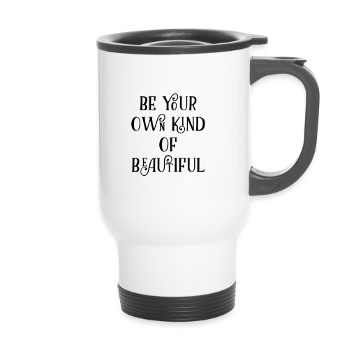 Be your own kind of beautiful - Travel Mug