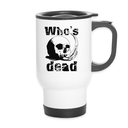 Who's dead - Black - Tazza termica con manico per il trasporto