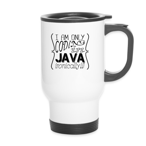 I am only coding in Java ironically!!1 - Thermal mug with handle