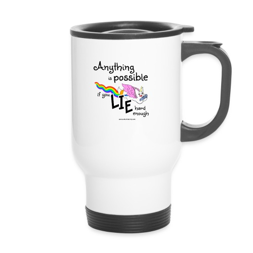 Anything Is Possible if you lie hard enough - Travel Mug