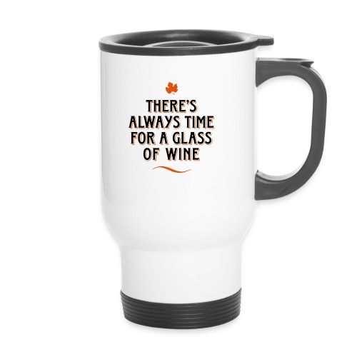 always Time for a Glass of Wine Wein Reben Trauben - Travel Mug