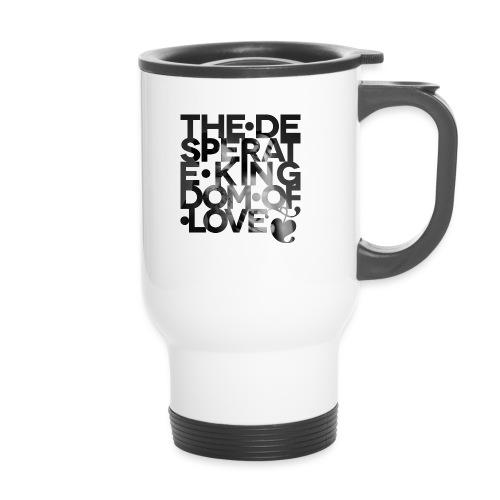 Desperate Kingdom of Love - Travel Mug