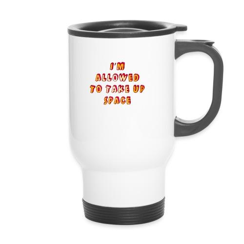 I m allowed to take up space - Travel Mug
