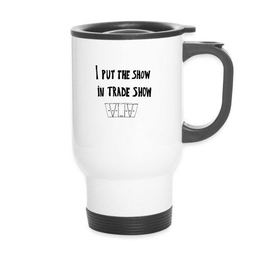 I put the show in trade show - Tasse isotherme avec poignée