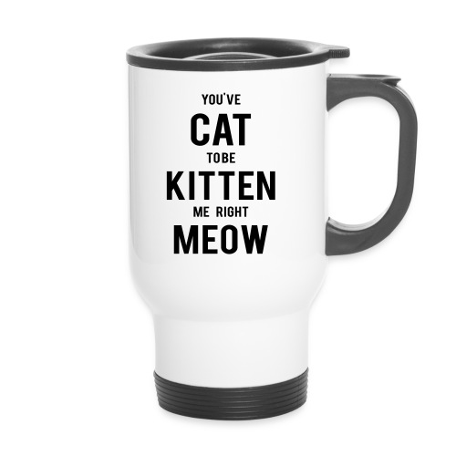 CAT to be KITTEN me - Thermobecher
